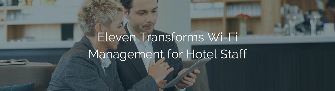 eleven-transforms-wifi-mgmt-for-hotel-staff-news.png