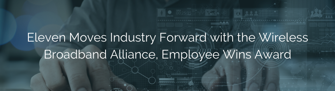 Eleven Moves Industry Forward with the Wireless Broadband Alliance, Employee Wins Award