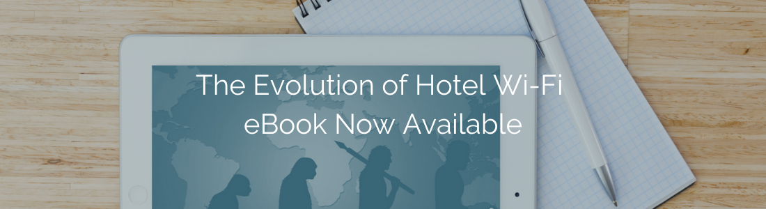 Evolution of Hotel Wi-Fi eBook Now Available